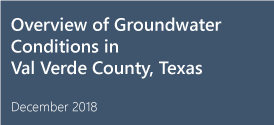 Overview of Groundwater Conditions in Val Verde County, Texas, December 2018