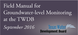 A Field Manual for Groundwater-level Monitoring at the Texas Water Development Board